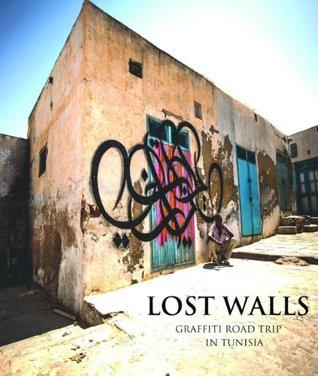 Lost Walls: A Calligraffiti Journey Through Tunisia  by  el Seed