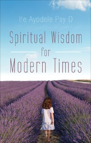 Spiritual Wisdom for Modern Times  by  Ife Ayodele