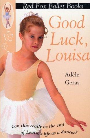Good Luck, Louisa!: Little Swan Ballet Book 6 (Red Fox Ballet Books) Adèle Geras