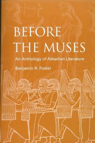 Before The Muses: An Anthology Of Akkadian Literature Benjamin R. Foster