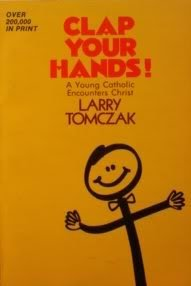 Clap Your Hands! A Young Catholic Encounters Christ  by  Larry Tomczak