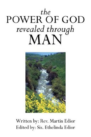 The Power Of God Revealed Through Man  by  Martin Francis Edior