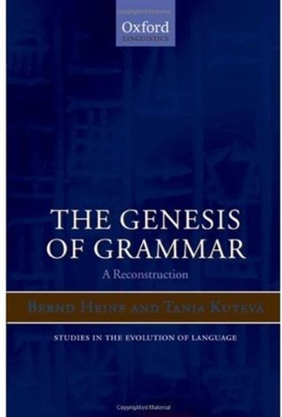 The Genesis of Grammar: A Reconstruction (Studies in the Evolution of Language)  by  Bernd Heine