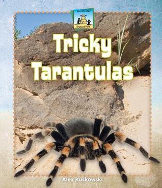 Tricky Tarantulas  by  Alex Kuskowski