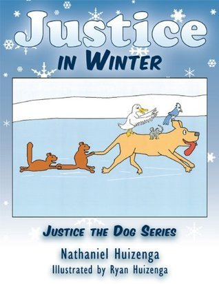 Justice in Winter:Justice the Dog Series Nathaniel Huizenga
