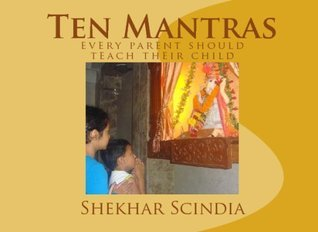 Ten Mantras: Every Parent Should Teach Their Child  by  Shekhar Scindia