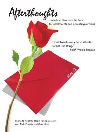 Afterthoughts:Poems to Heal the Heart for Adolescents and Their Parents and Guardians  by  Mrs.  D.