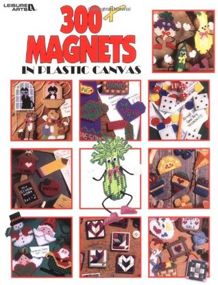 300+ Magnets In Plastic Canvas  (Leisure Arts #1807)  by  Leisure Arts, Inc.