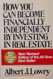 How You Can Become Financially Independent Investing in Real Estate by Albert J. Lowry