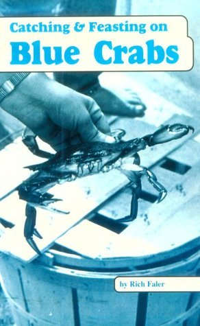 Catching & Feasting on Blue Crabs  by  Rich Faler