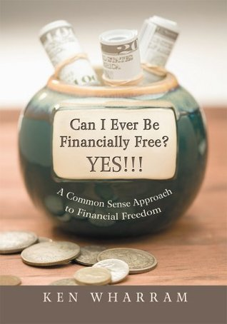 Can I Ever Be Financially Free? YES!!! Ken Wharram