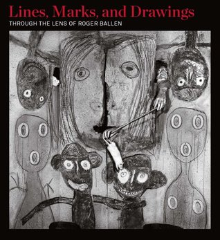 Lines, Marks, and Drawings: Through the Lens of Roger Ballen Craig Allen Subler