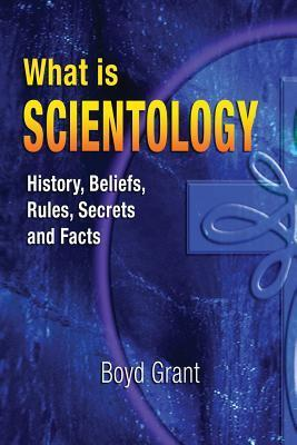What Is Scientology: History, Beliefs, Rules, Secrets and Facts  by  MR Boyd Grant