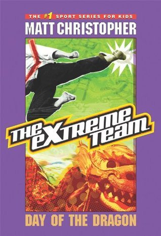 The Extreme Team #2: Day of the Dragon Matt Christopher