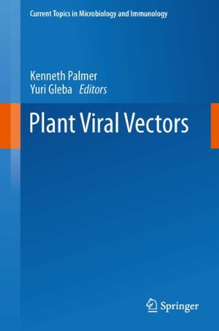 Plant Viral Vectors (Current Topics in Microbiology and Immunology) Kenneth E. Palmer