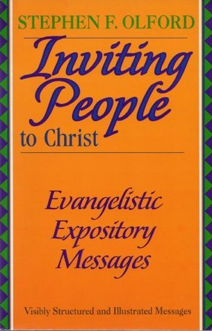 Inviting People to Christ: Evangelistic Expository Messages  by  Stephen F. Olford
