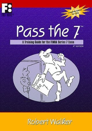 Pass the 7- A Training Guide for the FINRA Series 7 Exam Robert Walker