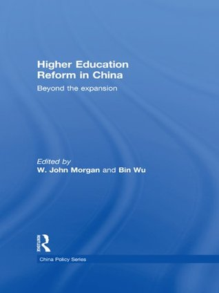 Higher Education Reform in China: Beyond the Expansion (China Policy Series)  by  W. John Morgan