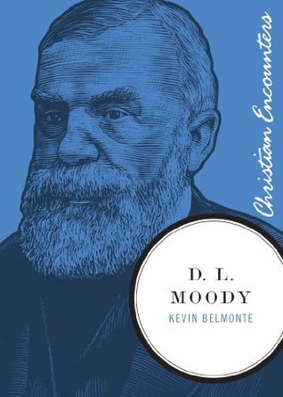 D. L. Moody (Christian Encounters Series)  by  Kevin Belmonte