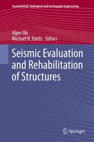 Seismic Evaluation and Rehabilitation of Structures  by  Alper Ilki