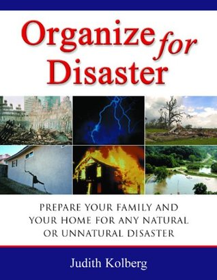 Organize for Disaster: Prepare Your Family and Your Home for Any Natural Or Unnatural Disaster Judith Kolberg