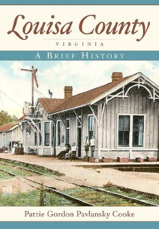 Louisa County, Virginia: A Brief History Pattie Gordon Pavlansky Cooke