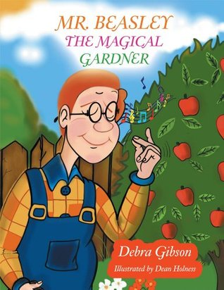 Mr. Beasley The Magical Gardener  by  Deborah Gibson