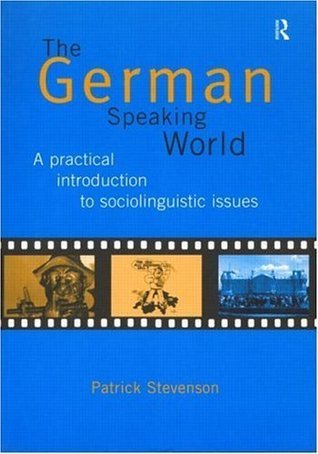 The German-Speaking World: A Practical Introduction to Sociolinguistic Issues  by  Patrick Stevenson