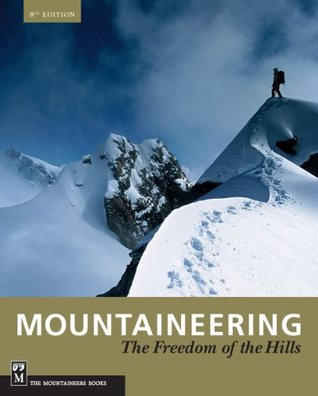 Mountaineering: Freedom of the Hills: 50th Anniversary Ronald C. Eng