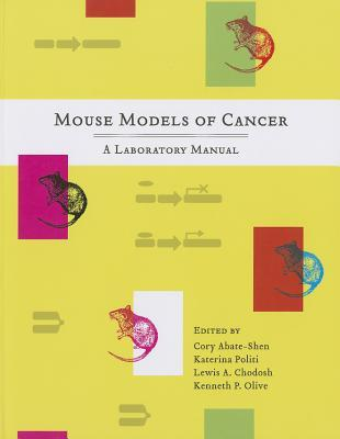 Mouse Models of Cancer: A Laboratory Manual Cory Abate-Shen