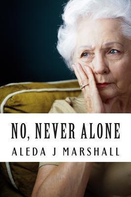 No, Never Alone: I Promised Aleda J. Marshall