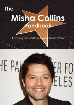 The Misha Collins Handbook - Everything You Need to Know about Misha Collins  by  Emily Smith