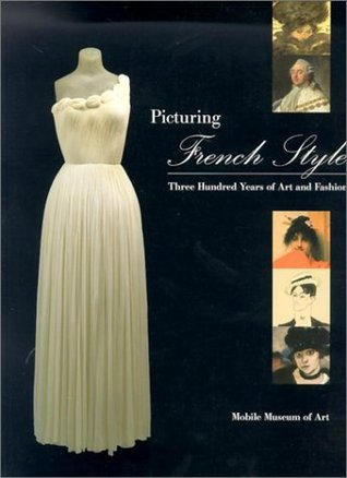 Picturing French Style: Three Hundred Years of Art and Fashion Jill Berk Jiminez