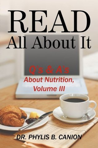 Read All About It : Qs & As About Nutrition, Volume  III  by  Dr. Phylis B. Canion