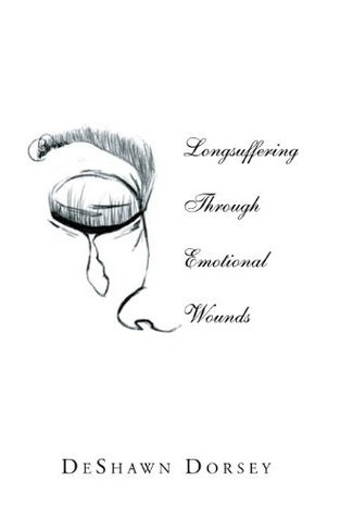 Longsuffering Through Emotional Wounds  by  DeShawn Dorsey