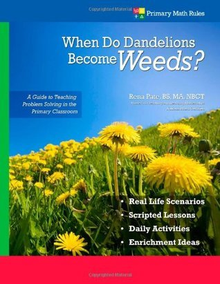 When Do Dandelions Become Weeds - A Guide To Teaching Problem Solving In The Primary Classroom  by  Rena Pate