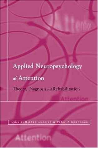 Applied Neuropsychology of Attention: Theory, Diagnosis and Rehabilitation  by  Michel Leclercq