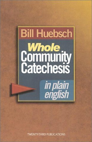 Whole Community Catechesis in Plain English Bill Huebsch