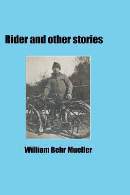 Rider and Other Stories William Behr Mueller