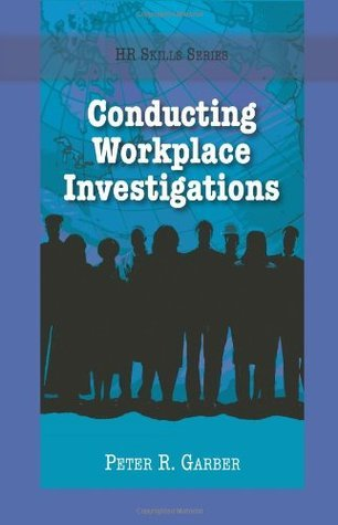 Conducting Workplace Investigations (HR Skills Series) Peter R. Garber