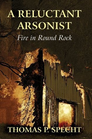 A Reluctant Arsonist: Fire in Round Rock  by  Thomas P. . Specht