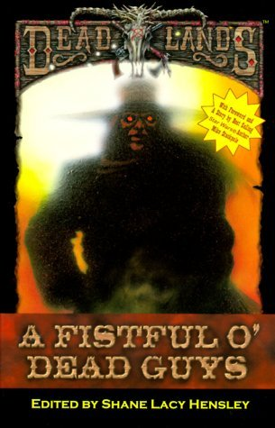 Deadlands: A Fistful O Dead Guys  by  Shane Lacy Hensley
