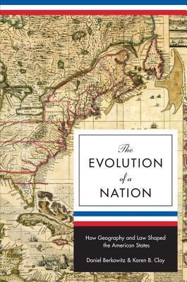 The Evolution of a Nation: How Geography and Law Shaped the American States: How Geography and Law Shaped the American States Daniel Berkowitz