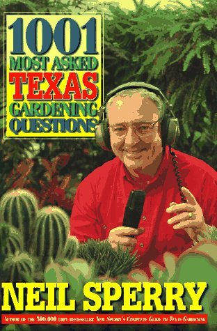 1001 Most Asked Texas Gardening Questions Neil Sperry