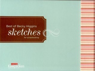 The Best of Becky Higgins Sketches  by  Creating Keepsakes