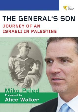 The Generals Son: Journey of an Israeli in Palestine Miko Peled
