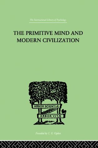 The Primitive Mind And Modern Civilization (The International Library of Psychology Vol. 32)  by  Charles Roberts Aldrich
