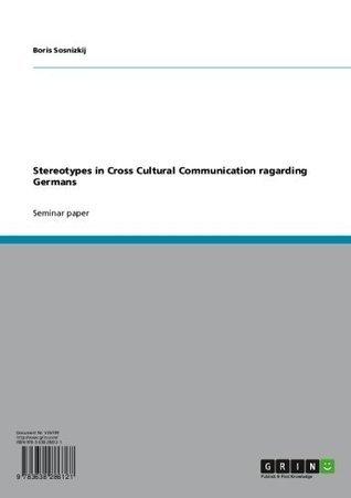 Stereotypes in Cross Cultural Communication ragarding Germans  by  Boris Sosnizkij