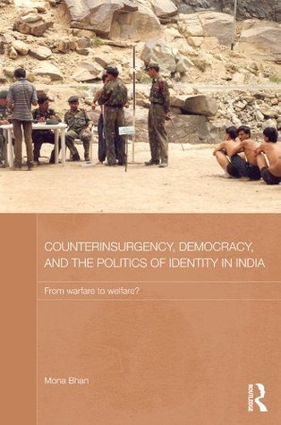 Counterinsurgency, Democracy, and the Politics of Identity in India: From Warfare to Welfare? (Routledge Contemporary South Asia Series)  by  Mona Bhan