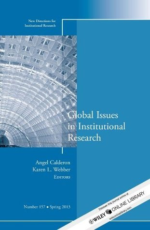 Global Issues in Institutional Research: New Directions for Institutional Research, Number 157  by  Angel Calderon
